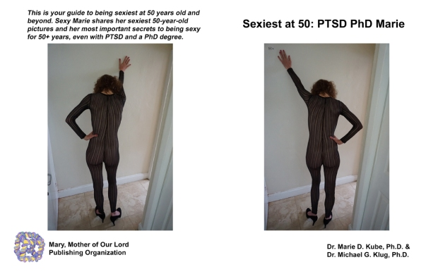 """Front and back covers of the book """"Sexiest at 50: PTSD PhD Marie"""" showing Marie from behind posing in a sexy black lace body suit and high heeled black suede pumps in mirror images or chiral chemistry arrangement, one with her right arm extended, and the other with her left arm extended."""